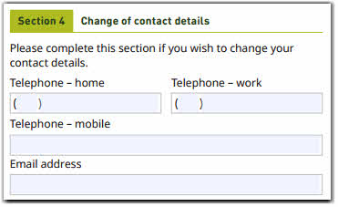 This image shows the 'Section 4 - Change of contact details' section of the Change of details form. In this section, you need to provide your new contact details (if applicable). This includes your new telephone numbers (home, work and mobile) and email address.