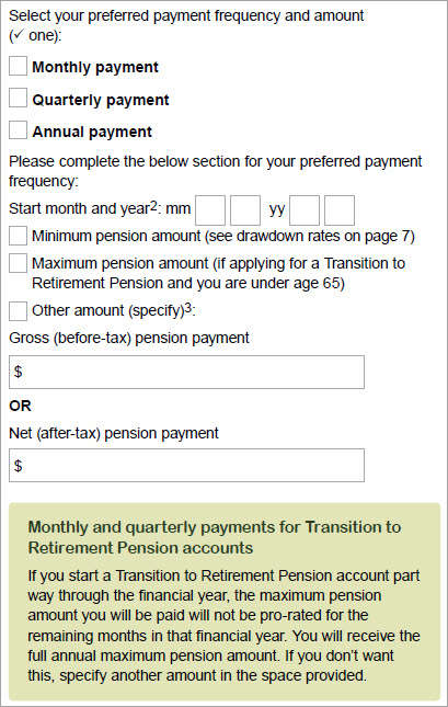 This image shows part of the 'Step 7 - Payment frequency and amount' section of the Retirement Income Pension application form. This section provides a tick box to choose your preferred payment frequency – either a monthly, quarterly or annual payment – and indicate your pension amount in dollars. You can also nominate the month and year you would like your pension to start, and select either the minimum or maximum pension amount, or specify another pension amount (before or after tax).