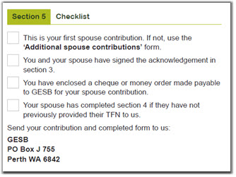 This image shows the 'Section 5 - Checklist' section of the Spouse contributions form. This section provides a checklist to help you check if you have done everything you need to when making this first spouse contribution. You need to check and confirm the following 1. This is your first spouse contribution. If not, use the 'Additional spouse contributions' form. 2. You and your spouse have signed the acknowledgement in Section 3. 3. You have enclosed a cheque or money order made payable to GESB for your spouse contribution. 4. Your spouse has completed Section 4 if they have not previously provided their TFN to GESB.